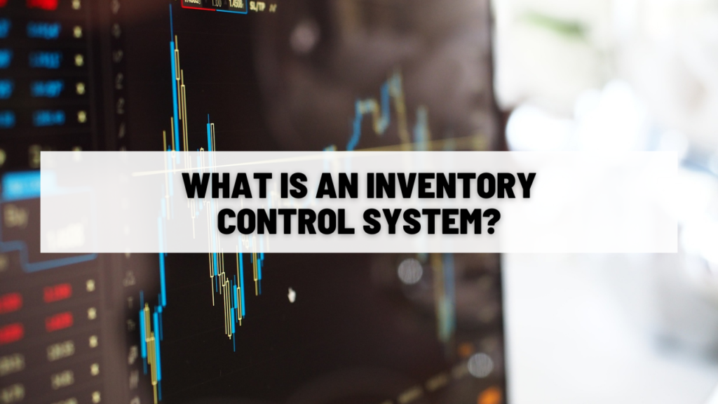 What is an Inventory Control System?