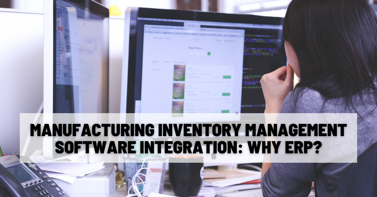 Manufacturing Inventory Management Software Integration Why ERP
