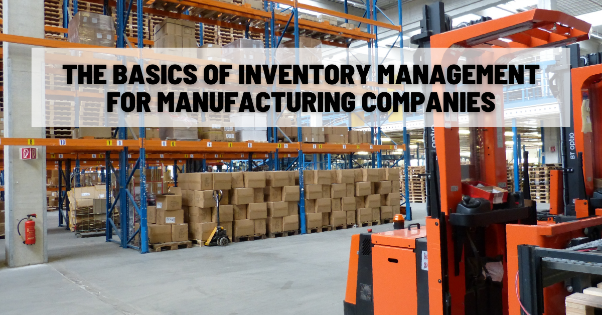 The Basics of Inventory Management for Manufacturing Companies